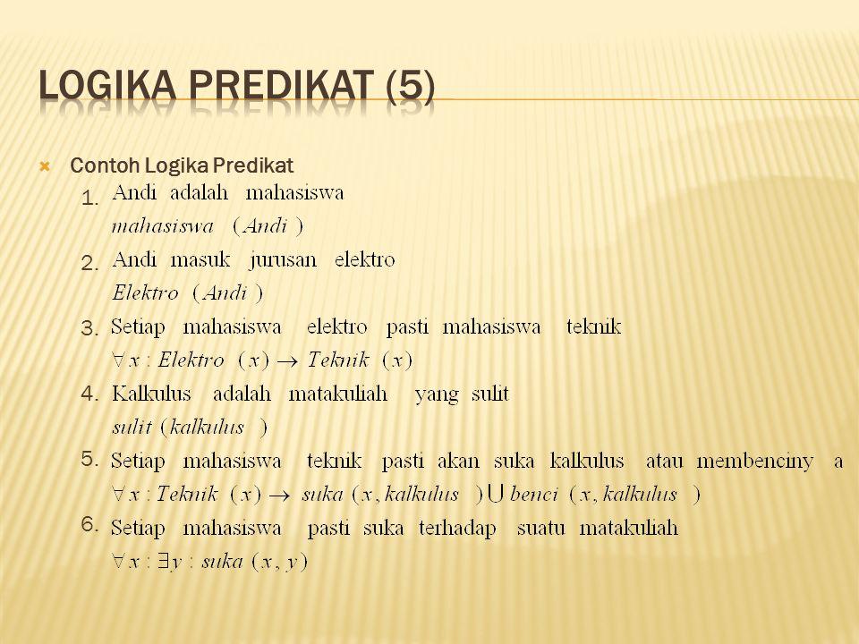 Logika predikat (5) Contoh Logika Predikat 1. 2. 3. 4. 5. 6.