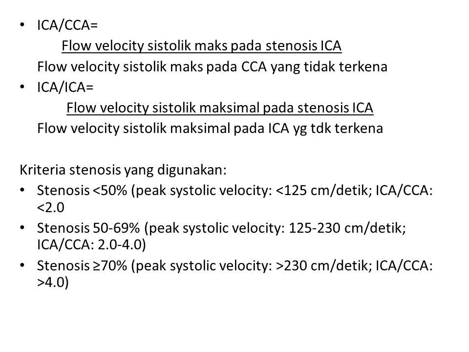 ICA/CCA= Flow velocity sistolik maks pada stenosis ICA. Flow velocity sistolik maks pada CCA yang tidak terkena.