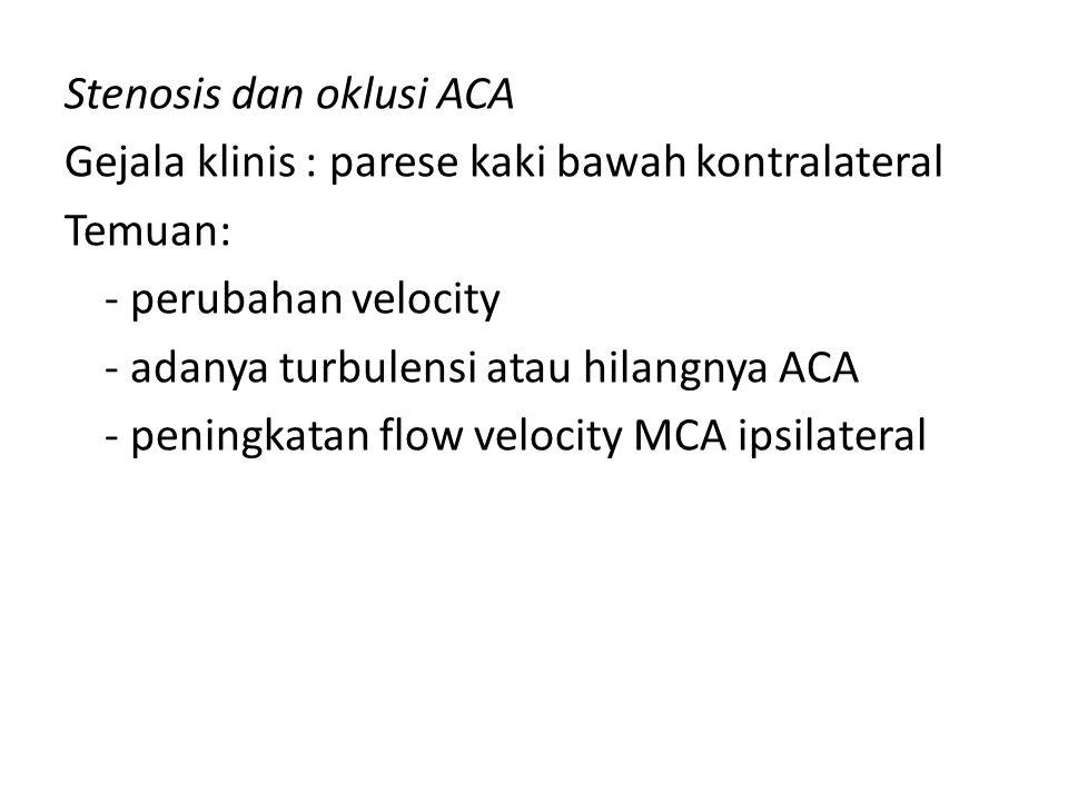 Stenosis dan oklusi ACA Gejala klinis : parese kaki bawah kontralateral Temuan: - perubahan velocity - adanya turbulensi atau hilangnya ACA - peningkatan flow velocity MCA ipsilateral