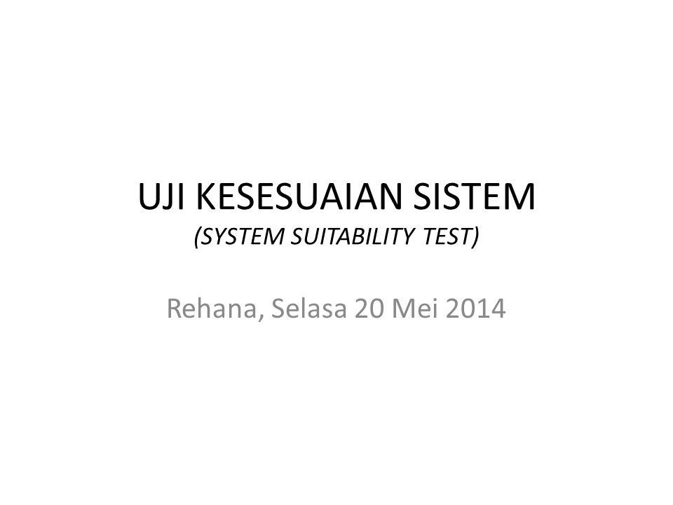 UJI KESESUAIAN SISTEM (SYSTEM SUITABILITY TEST)