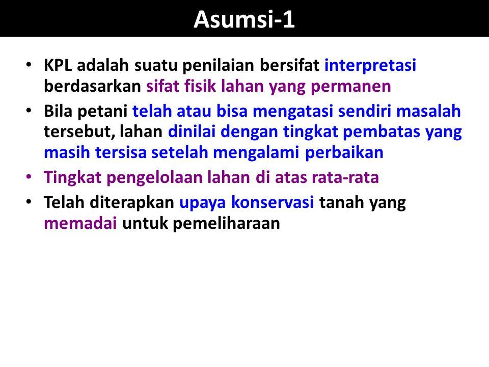 Asumsi-1 KPL adalah suatu penilaian bersifat interpretasi berdasarkan sifat fisik lahan yang permanen.