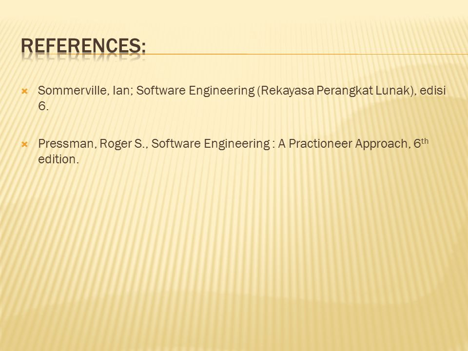 References: Sommerville, Ian; Software Engineering (Rekayasa Perangkat Lunak), edisi 6.