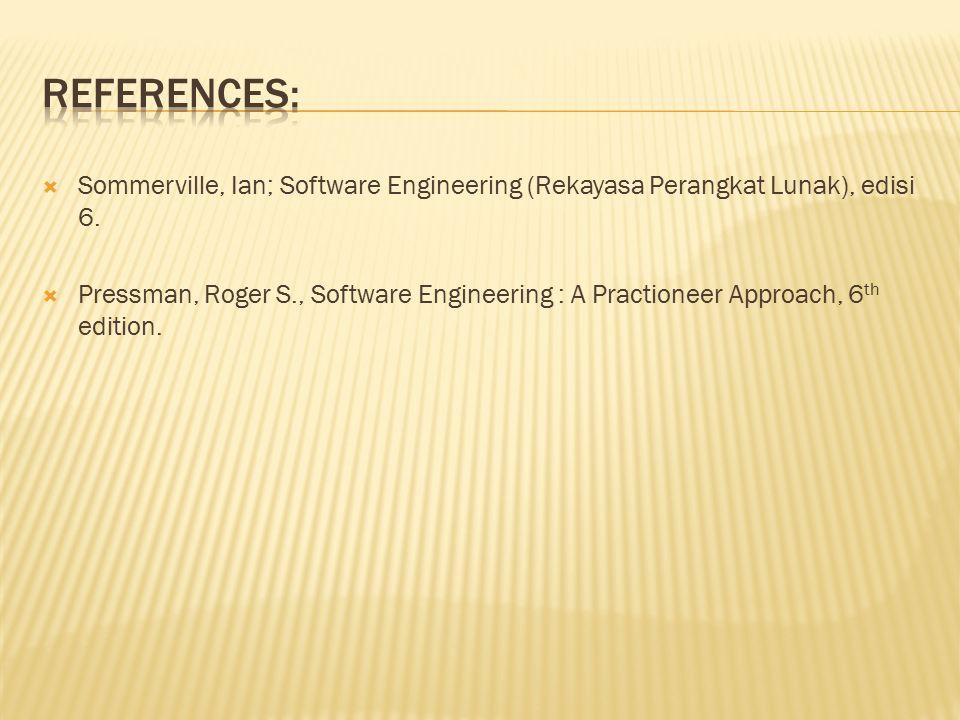 References: Sommerville, Ian; Software Engineering (Rekayasa Perangkat Lunak), edisi 6.