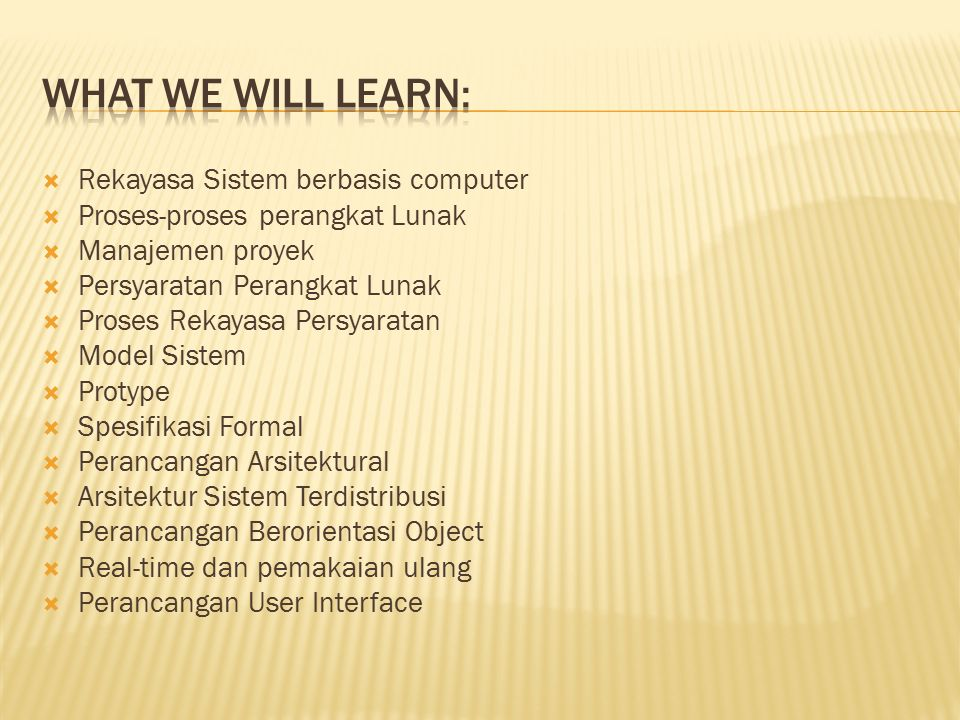 What we will learn: Rekayasa Sistem berbasis computer