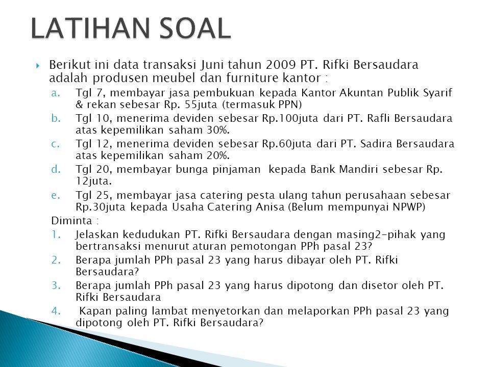 LATIHAN SOAL Berikut ini data transaksi Juni tahun 2009 PT. Rifki Bersaudara adalah produsen meubel dan furniture kantor :