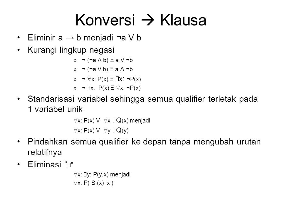 Konversi  Klausa Eliminir a → b menjadi ¬a V b Kurangi lingkup negasi