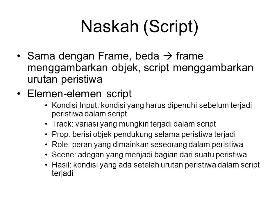 Naskah (Script) Sama dengan Frame, beda  frame menggambarkan objek, script menggambarkan urutan peristiwa.