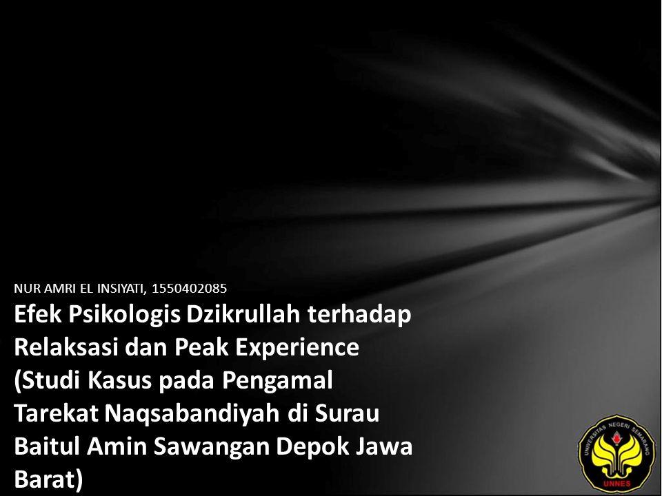 NUR AMRI EL INSIYATI, 1550402085 Efek Psikologis Dzikrullah terhadap Relaksasi dan Peak Experience (Studi Kasus pada Pengamal Tarekat Naqsabandiyah di Surau Baitul Amin Sawangan Depok Jawa Barat)