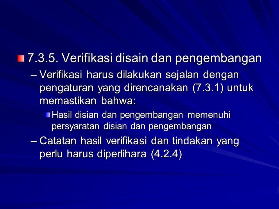 7.3.5. Verifikasi disain dan pengembangan