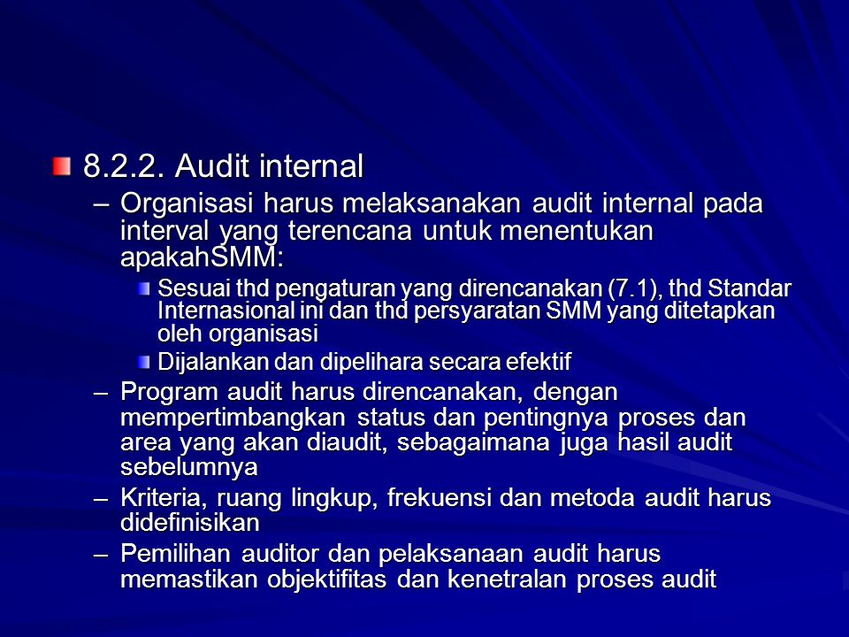 8.2.2. Audit internal Organisasi harus melaksanakan audit internal pada interval yang terencana untuk menentukan apakahSMM:
