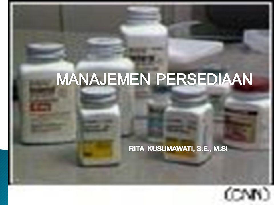 Manajemen Persediaan MANAJEMEN PERSEDIAAN Rita Kusumawati, S.E., M.Si.