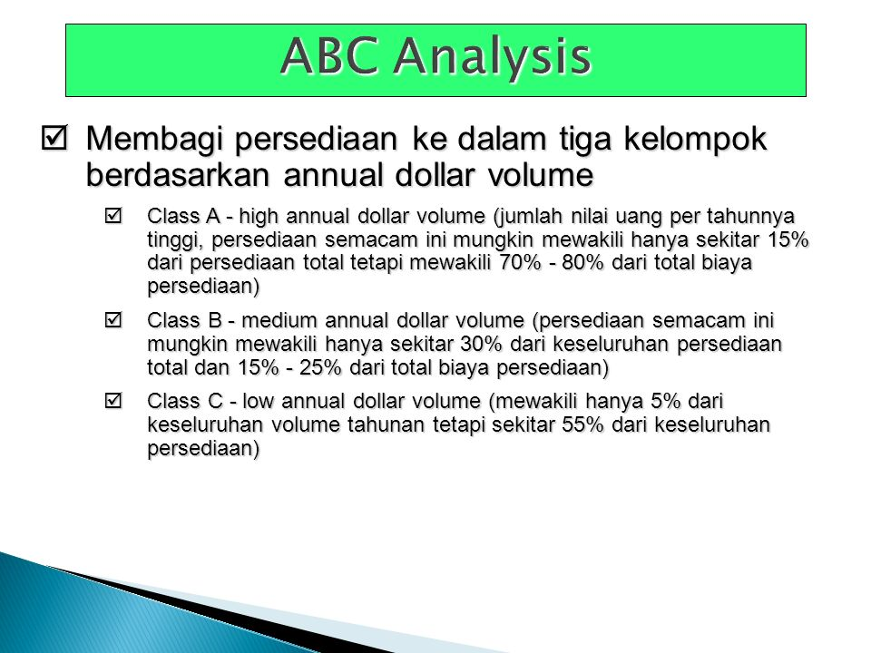 ABC Analysis Membagi persediaan ke dalam tiga kelompok berdasarkan annual dollar volume.