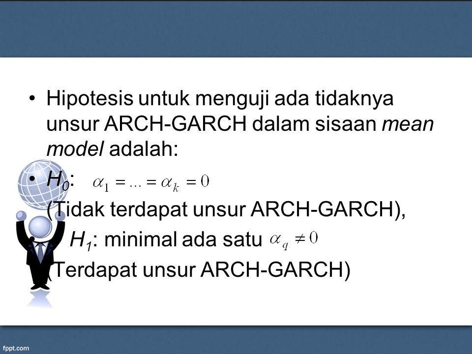 Hipotesis untuk menguji ada tidaknya unsur ARCH-GARCH dalam sisaan mean model adalah:
