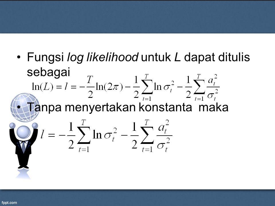 Fungsi log likelihood untuk L dapat ditulis sebagai