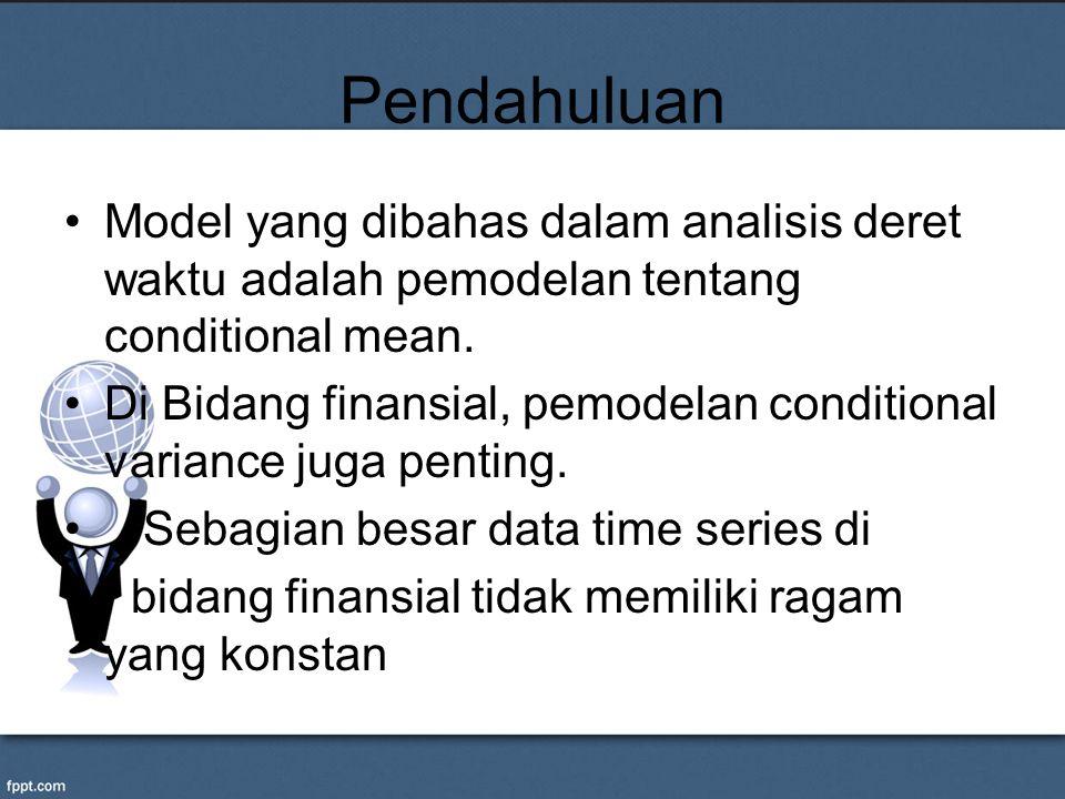 Pendahuluan Model yang dibahas dalam analisis deret waktu adalah pemodelan tentang conditional mean.