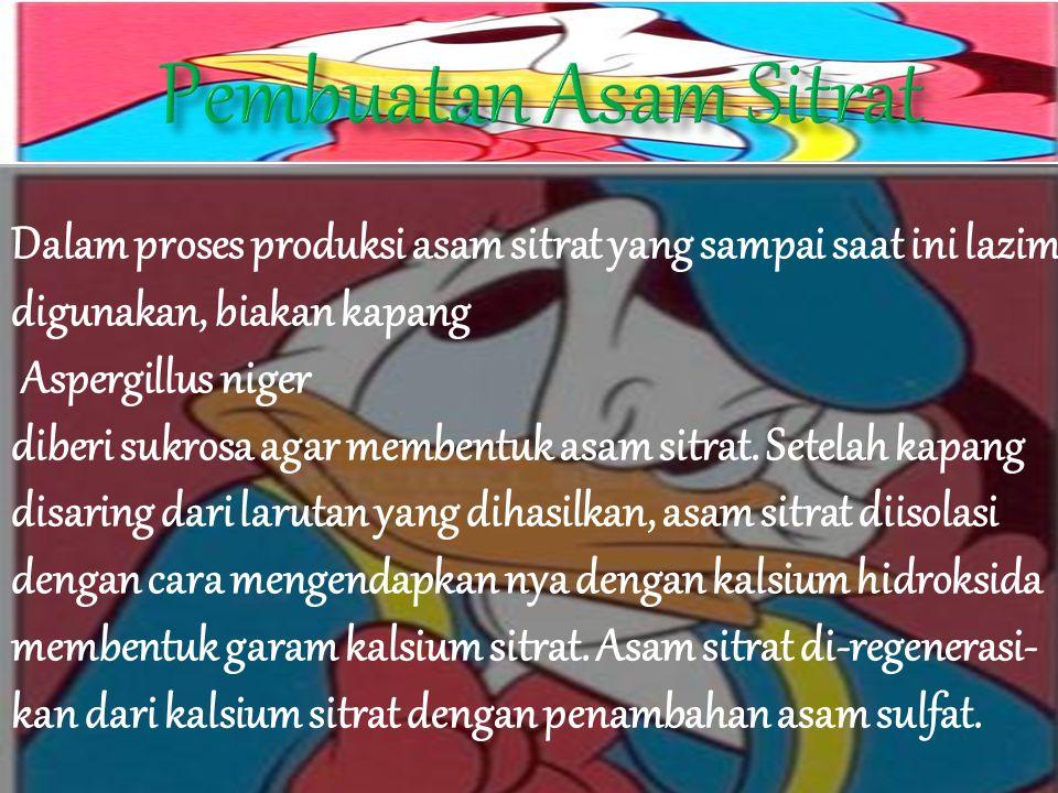 Pembuatan Asam Sitrat Dalam proses produksi asam sitrat yang sampai saat ini lazim digunakan, biakan kapang.