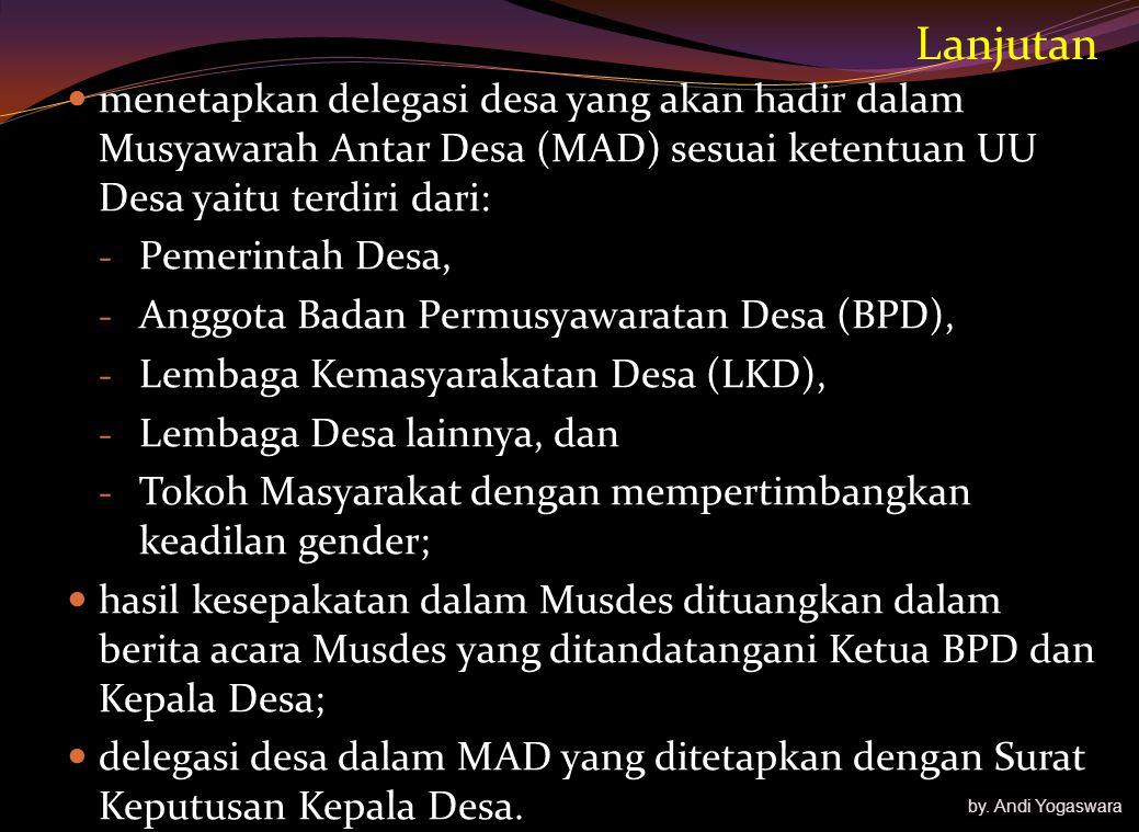 Lanjutan menetapkan delegasi desa yang akan hadir dalam Musyawarah Antar Desa (MAD) sesuai ketentuan UU Desa yaitu terdiri dari: