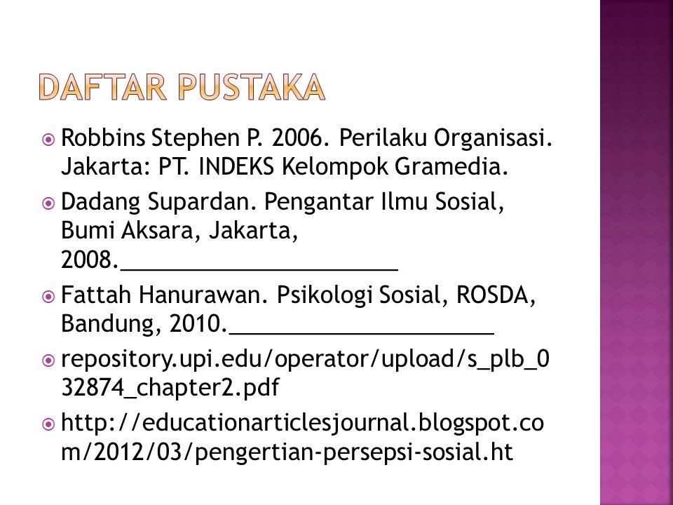 DAFTAR PUSTAKA Robbins Stephen P. 2006. Perilaku Organisasi. Jakarta: PT. INDEKS Kelompok Gramedia.