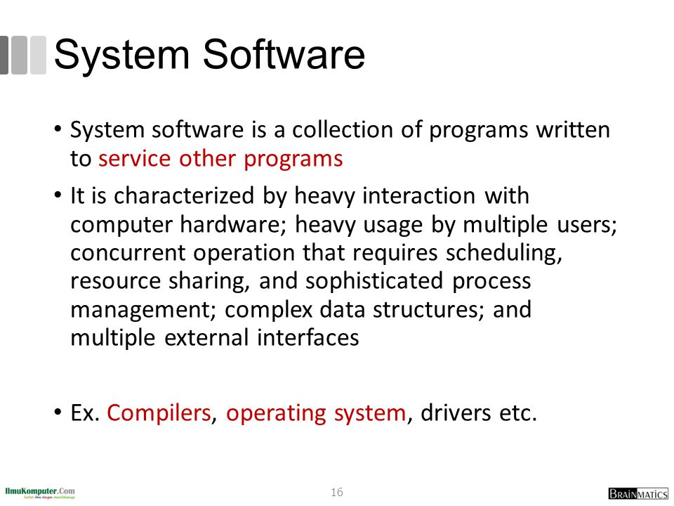 System Software System software is a collection of programs written to service other programs.