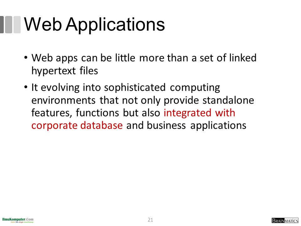 Web Applications Web apps can be little more than a set of linked hypertext files.