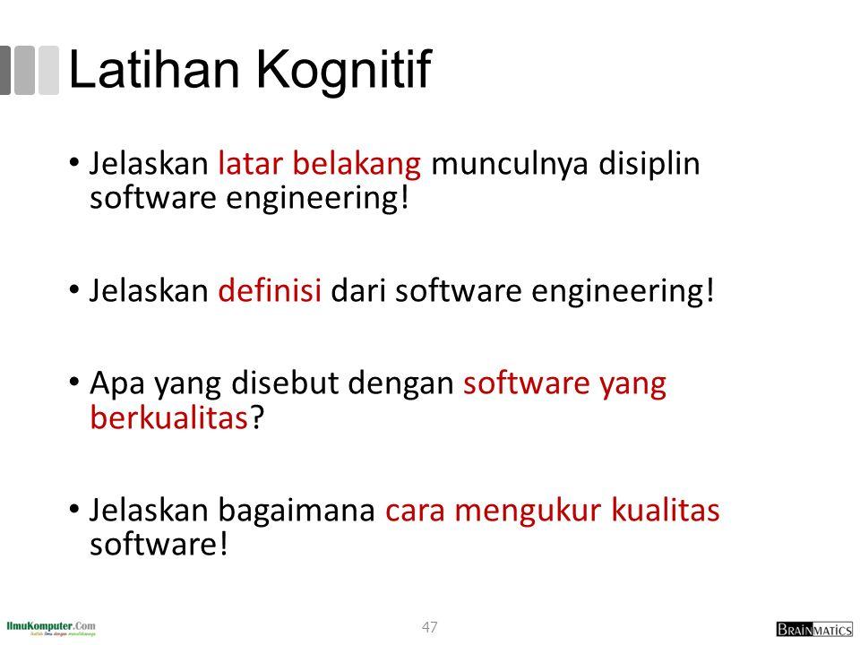Latihan Kognitif Jelaskan latar belakang munculnya disiplin software engineering! Jelaskan definisi dari software engineering!