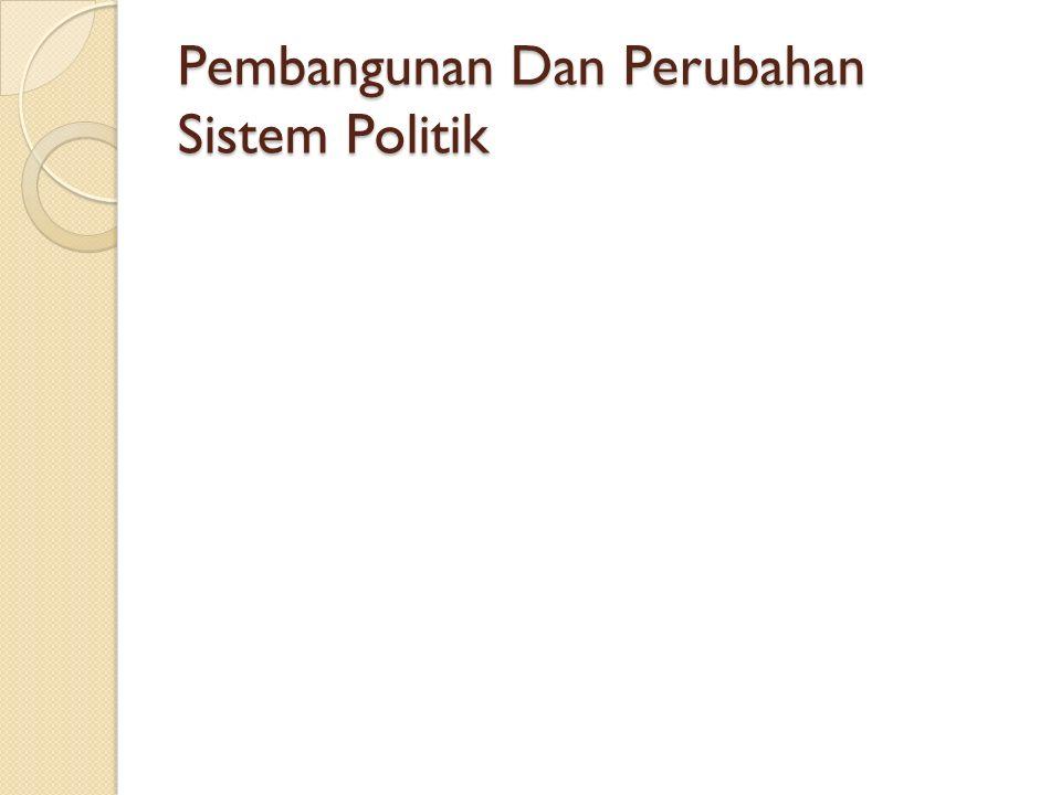 Pembangunan Dan Perubahan Sistem Politik