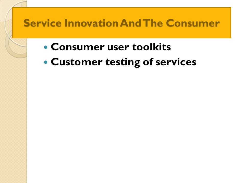 Service Innovation And The Consumer
