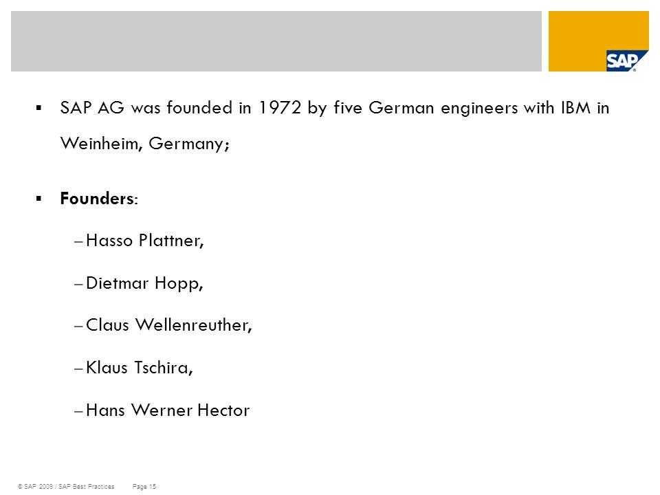 SAP AG was founded in 1972 by five German engineers with IBM in Weinheim, Germany;