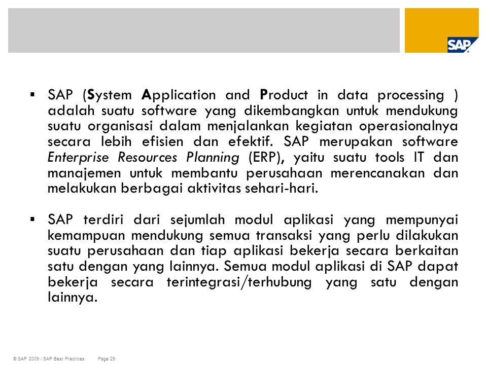 SAP (System Application and Product in data processing ) adalah suatu software yang dikembangkan untuk mendukung suatu organisasi dalam menjalankan kegiatan operasionalnya secara lebih efisien dan efektif. SAP merupakan software Enterprise Resources Planning (ERP), yaitu suatu tools IT dan manajemen untuk membantu perusahaan merencanakan dan melakukan berbagai aktivitas sehari-hari.