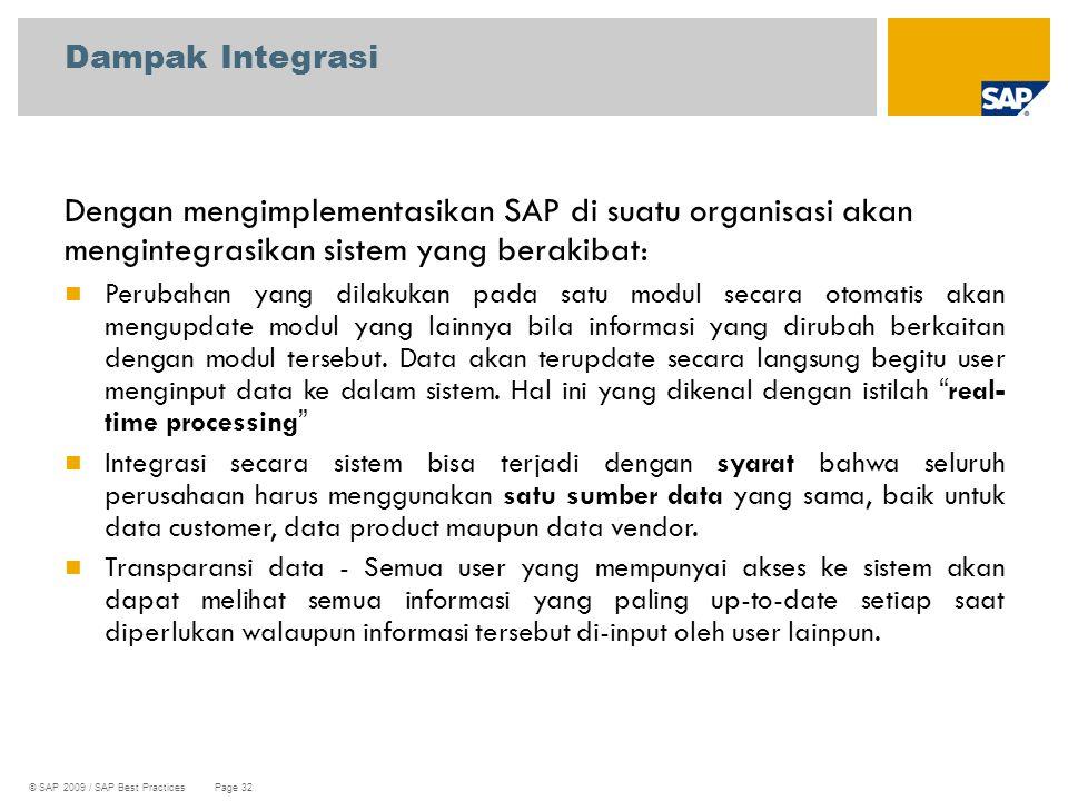 Dampak Integrasi Dengan mengimplementasikan SAP di suatu organisasi akan mengintegrasikan sistem yang berakibat: