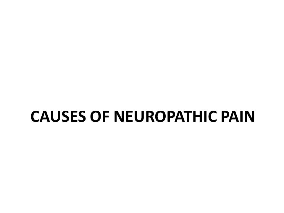 CAUSES OF NEUROPATHIC PAIN