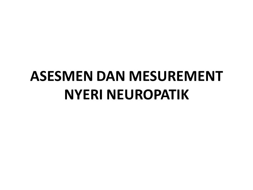 ASESMEN DAN MESUREMENT NYERI NEUROPATIK