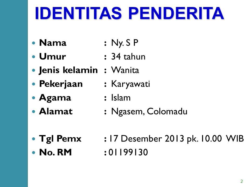 IDENTITAS PENDERITA Nama : Ny. S P Umur : 34 tahun
