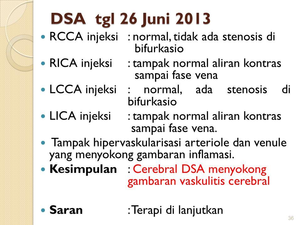 DSA tgl 26 Juni 2013 RCCA injeksi : normal, tidak ada stenosis di bifurkasio.