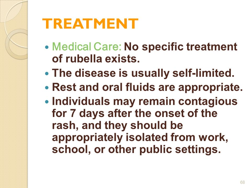 TREATMENT Medical Care: No specific treatment of rubella exists.