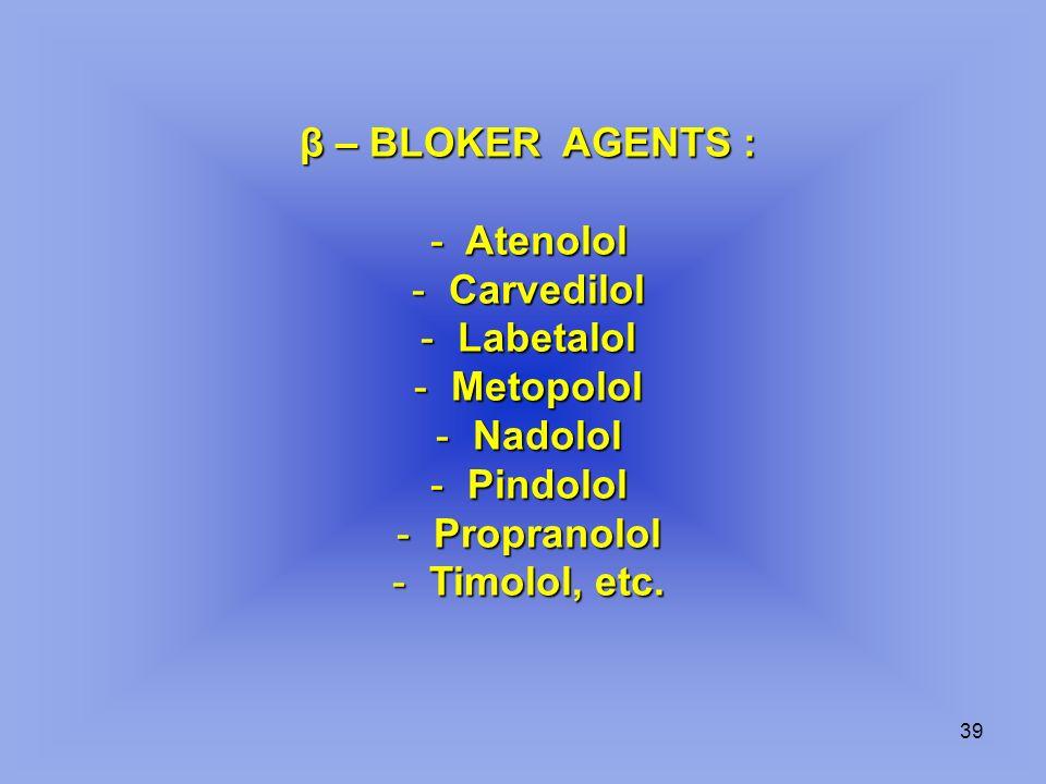 β – BLOKER AGENTS : Atenolol. Carvedilol. Labetalol. Metopolol. Nadolol. Pindolol. Propranolol.