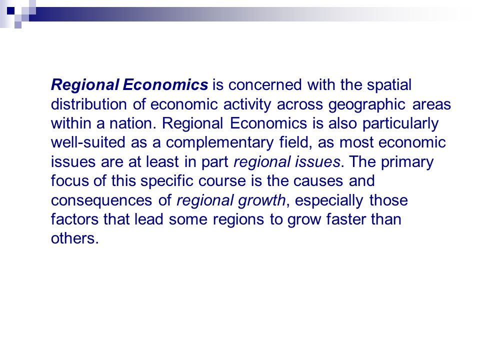 Regional Economics is concerned with the spatial distribution of economic activity across geographic areas within a nation.