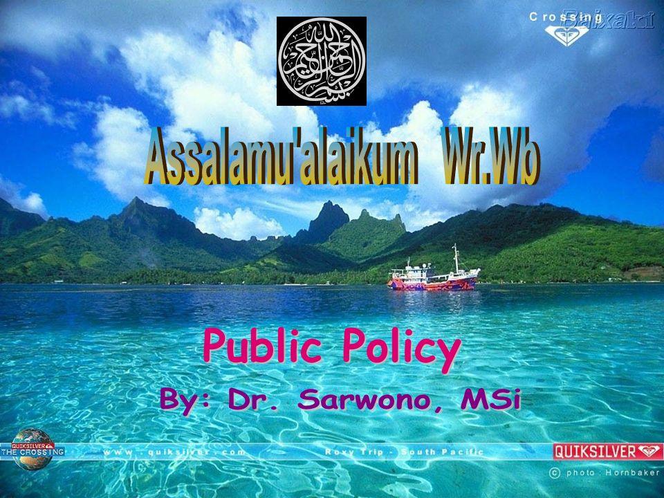Assalamu alaikum Wr.Wb Public Policy By: Dr. Sarwono, MSi