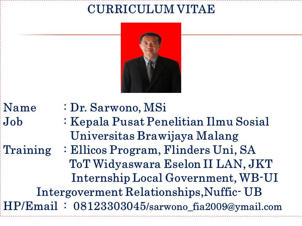 CURRICULUM VITAE Name : Dr. Sarwono, MSi. Job : Kepala Pusat Penelitian Ilmu Sosial. Universitas Brawijaya Malang.