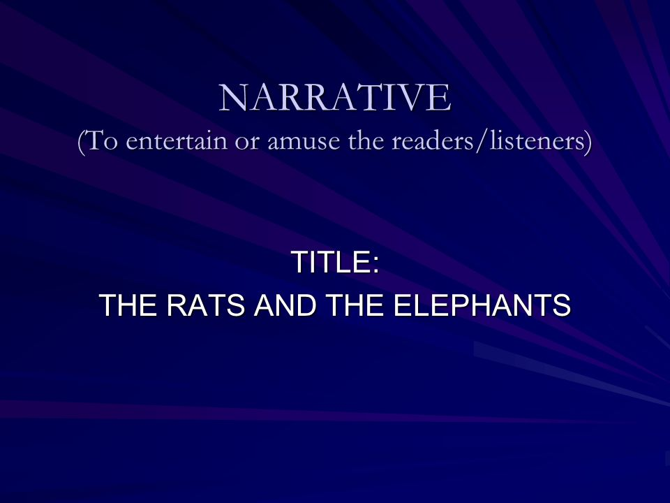 NARRATIVE (To entertain or amuse the readers/listeners)