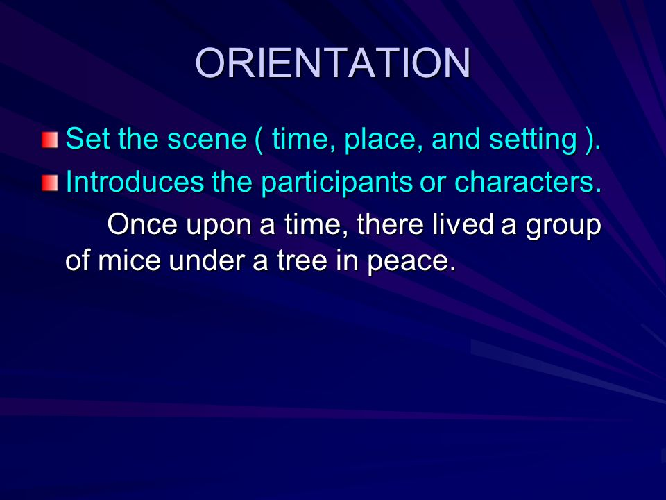 ORIENTATION Set the scene ( time, place, and setting ).