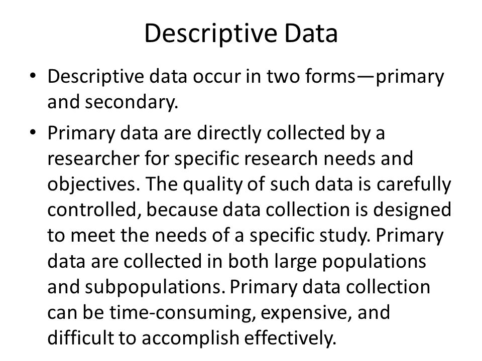 Descriptive Data Descriptive data occur in two forms—primary and secondary.