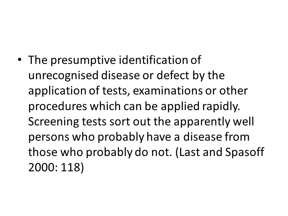 The presumptive identification of unrecognised disease or defect by the application of tests, examinations or other procedures which can be applied rapidly.