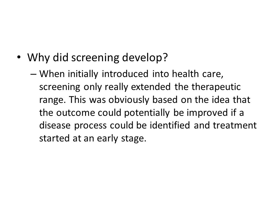Why did screening develop