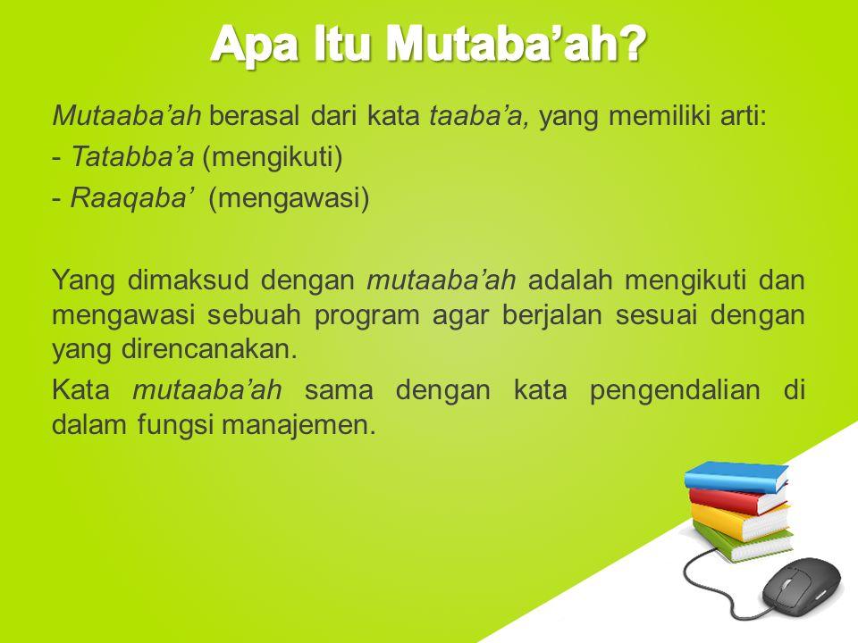 Apa Itu Mutaba'ah Mutaaba'ah berasal dari kata taaba'a, yang memiliki arti: Tatabba'a (mengikuti)