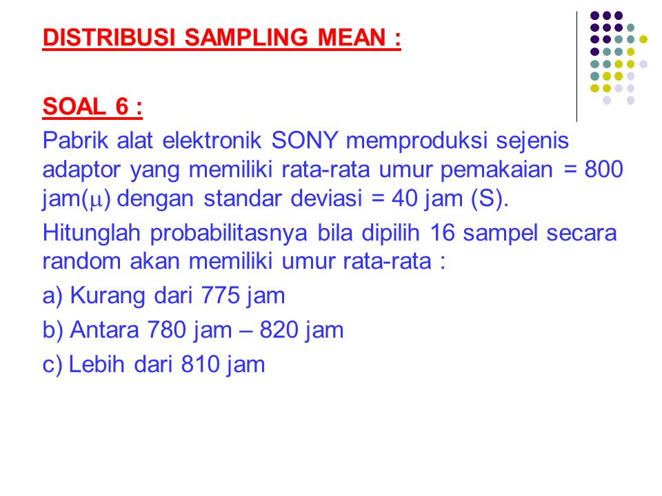 DISTRIBUSI SAMPLING MEAN :