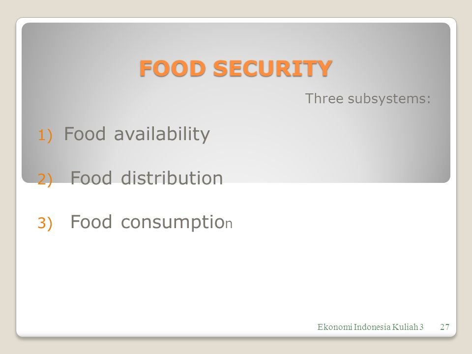 Three subsystems: Food availability Food distribution Food consumption