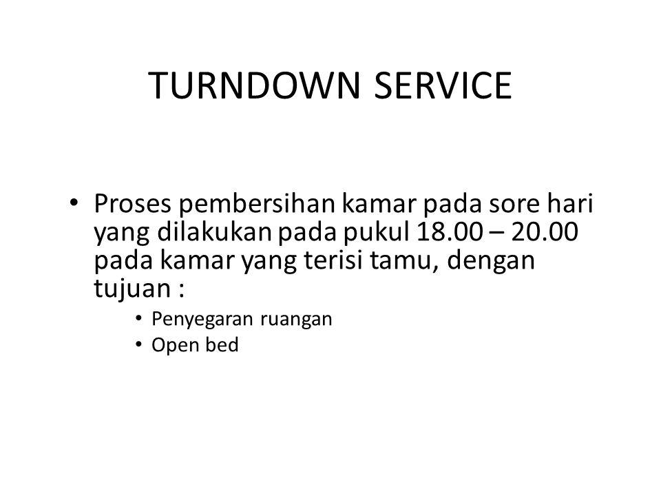TURNDOWN SERVICE Proses pembersihan kamar pada sore hari yang dilakukan pada pukul 18.00 – 20.00 pada kamar yang terisi tamu, dengan tujuan :