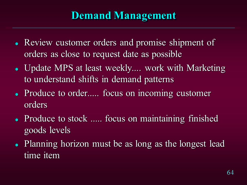 Demand Management Review customer orders and promise shipment of orders as close to request date as possible.