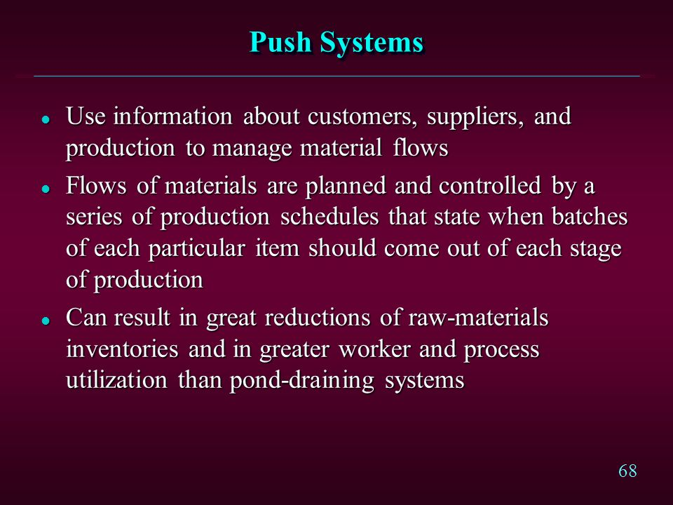 Push Systems Use information about customers, suppliers, and production to manage material flows.